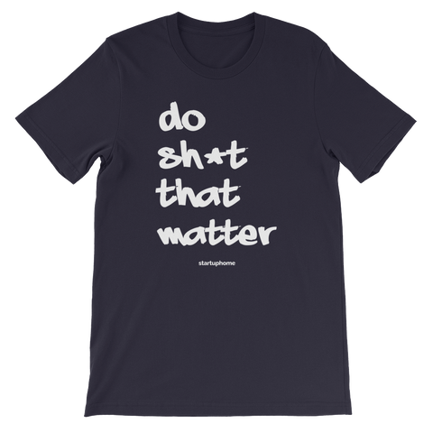 Do Sh*t That Matter Unisex T-Shirt