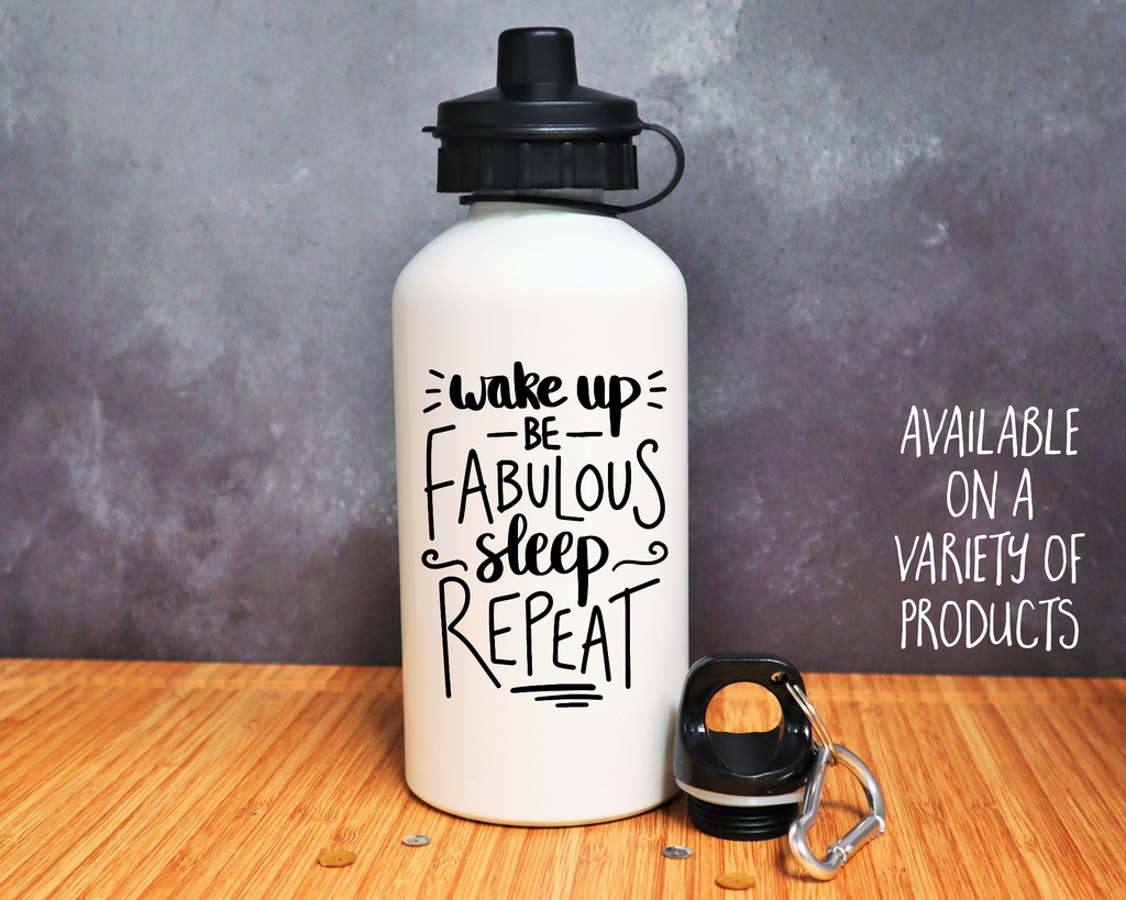 Wake Up, Be Fabulous, Sleep, Repeat Mug or Bottle