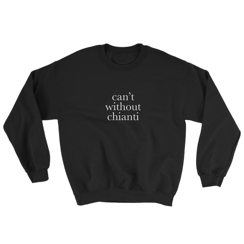 Can't without Chianti Sweatshirt