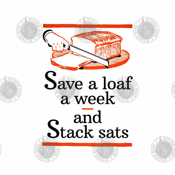 Bitcoin T shirt Save A Loaf A Week And Stack Sats T-Shirt