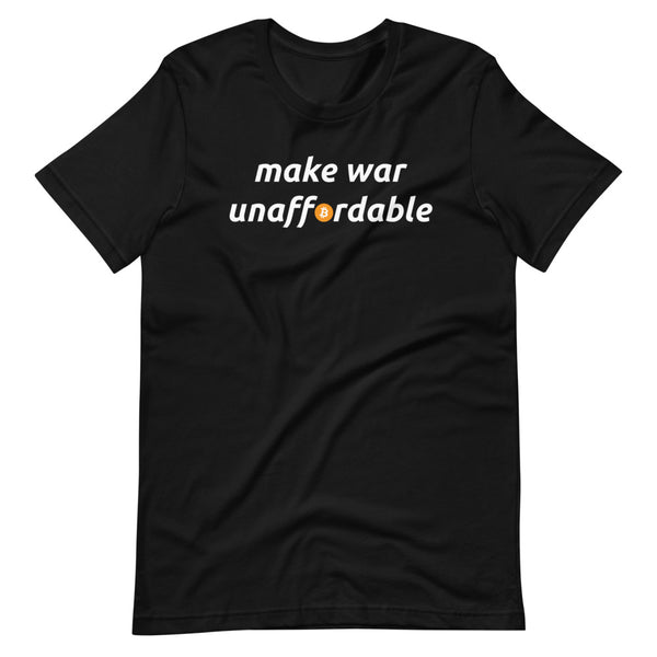 Make War Unaffordable Bitcoin T-Shirt