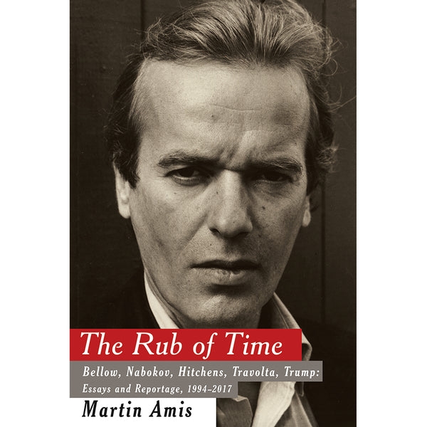The Rub of Time - Essays by Martin Amis - Knopf