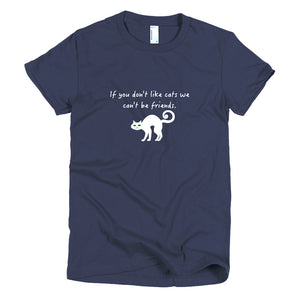 If You Don't Like Cats We Can't Be Friends Short Sleeve Women's T-shirt