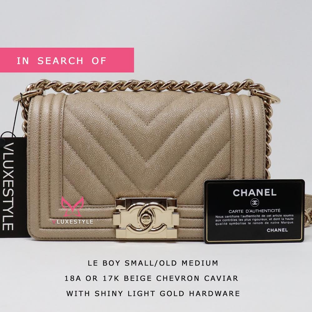 IN SEARCH OF Chanel Small/Old Medium Le Boy 18A or 17K Beige Chevron Caviar with shiny light gold hardware
