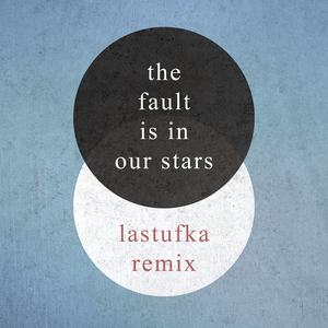 Meghan Tonjes' The Fault Is In Our Stars (Lastufka Remix) inspired by John Green's Book