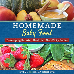 Homemade Baby Food: Developing Smarter, Healthier, Non-Picky Eaters