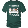 "Image of Unisex Shirt for Dogs Lover: "" Life is BETTER with DOGS"