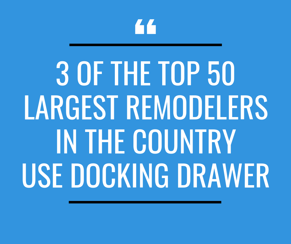 3 of the top 50 largest remodelers in the country use docking drawer