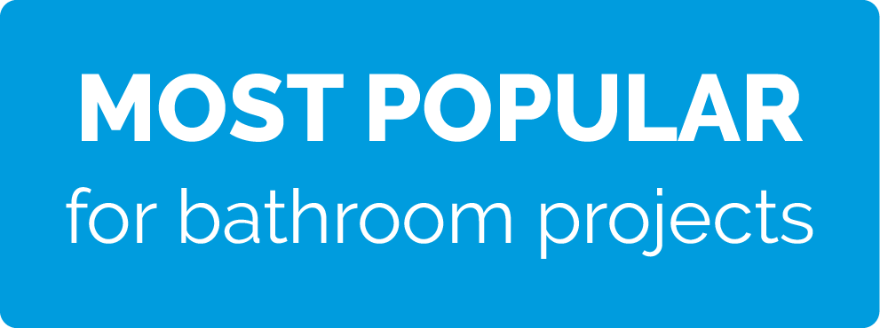 most popular for bathroom projects