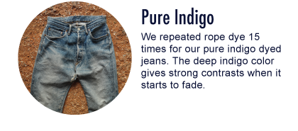 Pure Indigo: We repeated rope dye 15 times for our pure indigo dyed jeans.              The deep indigo color gives strong contrasts when it starts to fade.