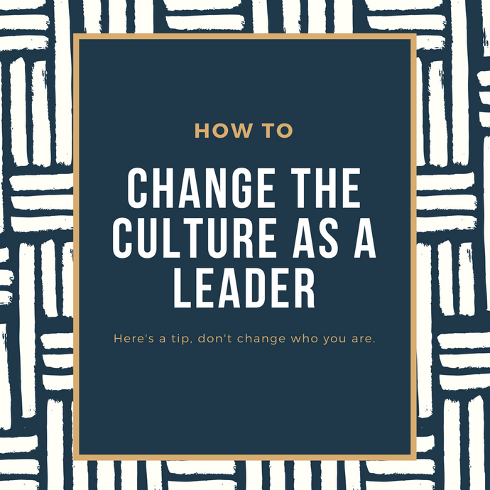 Want to Change the Culture as a Leader? It's Easy, Don't Change.