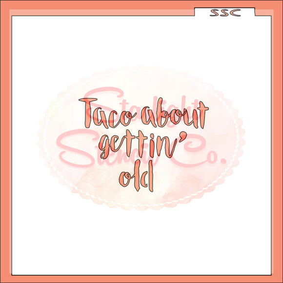 Taco about gettin' old