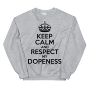 """KEEP CALM AND RESPECT MY DOPENESS"""