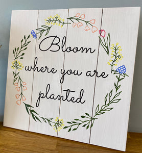 Bloom where you are planted sign