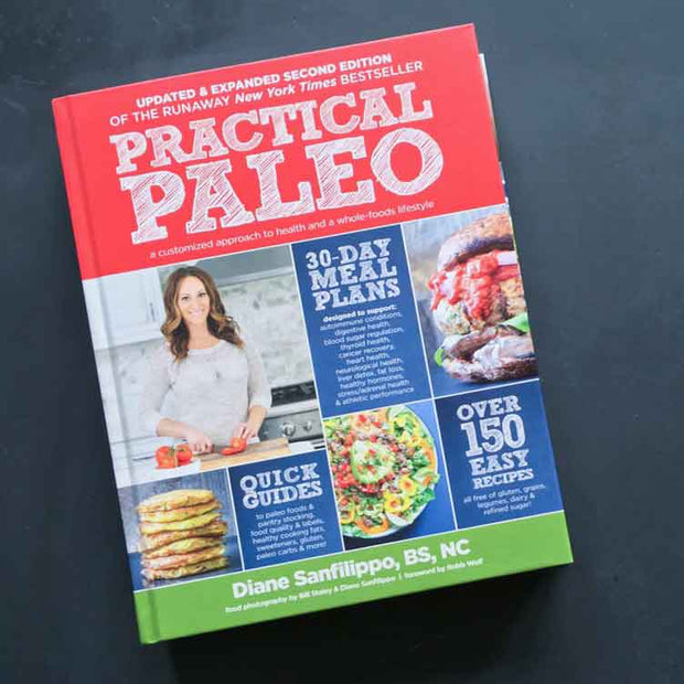 Practical Paleo: A Customized Approach to Health & A Whole-Foods Lifestyle