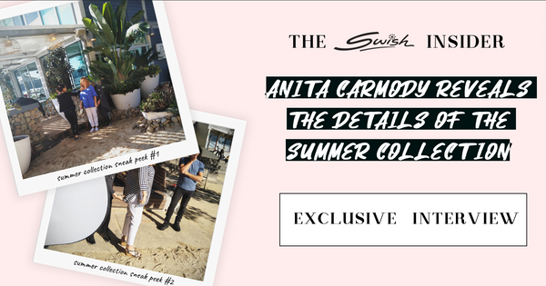 The Swish Insider: Anita Carmody spills the beans about the Summer Collection