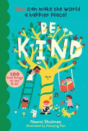 Be Kind: You Can Make the World a Happier Place! 100 Kind Things to Say & Do by SHULMAN, NAOMI