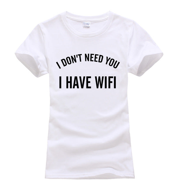 I Don't Need You, I Have Wifi Cotton Women's T-Shirt (Many Variants Available)