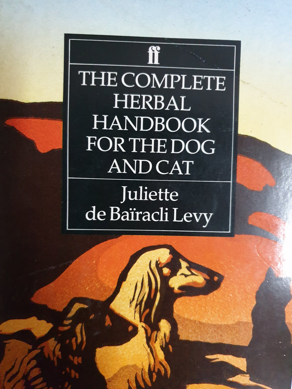 The complete herbal Handbook for the dog and cats. Juliette we Bairacli Levyv