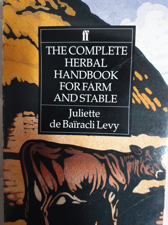 The Complete herbal Handbook for farm and stable. Juliet Dr Bairaculdi Levy