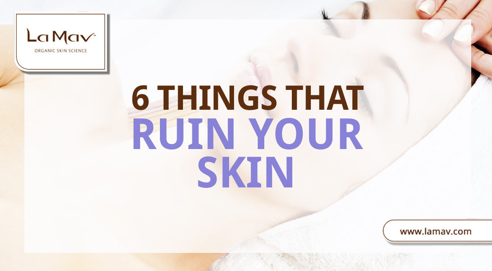6 Things That Ruin Your Skin