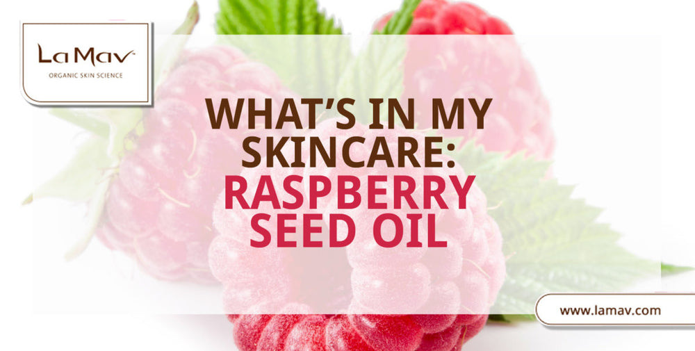 What's In My Skin Care: Raspberry Seed Oil