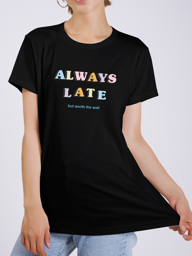 Always Late But Worth The Wait Tee