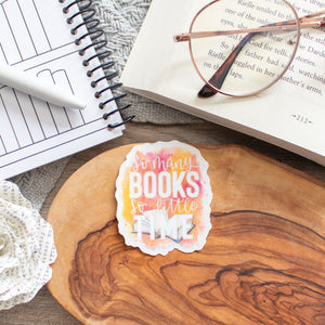 So Many Books, So Little Time - CLEAR - Vinyl Sticker