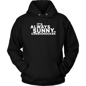 It's Always Sunny in Conshohocken Adult Hoodie - White Text