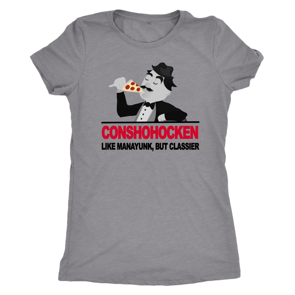 Conshohocken. Like Manayunk, but classier women's t-shirt