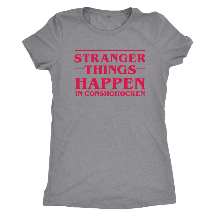 Stranger Things Happen in Conshohocken - Female Shirt - Red Text