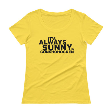 It's Always Sunny in Conshohocken Ladies' Scoopneck T-Shirt