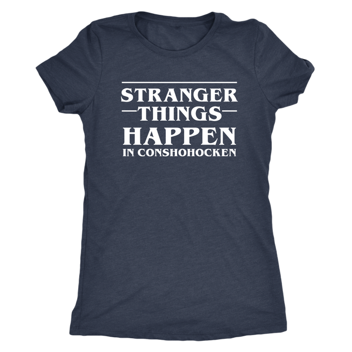 Stranger Things Happen in Conshohocken - Female Shirt - Dark Shirt - White Text