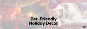 Pet-Friendly Holiday Decor