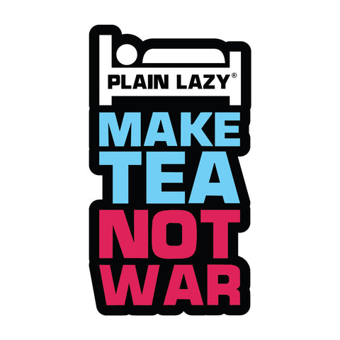 Plain Lazy Make Tea Not War Sticker