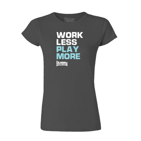 Plain Lazy Plain Lazy - Work Less Play More Charcoal Classic Womens T Shirt