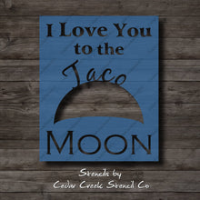 Load image into Gallery viewer, I Love You To The Taco Moon Stencil, Taco Stencil, Love Stencil, Funny Stencil, Reusable Stencil, Craft stencil for sign making - Cedar Creek Stencil Co.