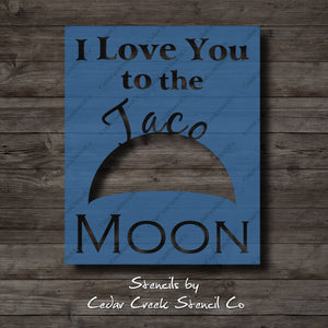 I Love You To The Taco Moon Stencil, Taco Stencil, Love Stencil, Funny Stencil, Reusable Stencil, Craft stencil for sign making - Cedar Creek Stencil Co.