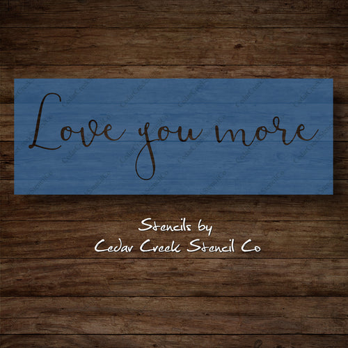 Love you more Valentines Stencil, Love Stencil, Wedding Stencil, Reusable mylar stencils, Craft Stencils, Valentines stencil for sign making - Cedar Creek Stencil Co.