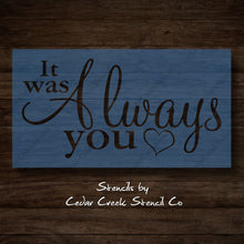Load image into Gallery viewer, It was always you stencil, Wedding stencil, Valentines Day Stencil, reusable stencil, washable stencil, craft stencil for sign making - Cedar Creek Stencil Co.