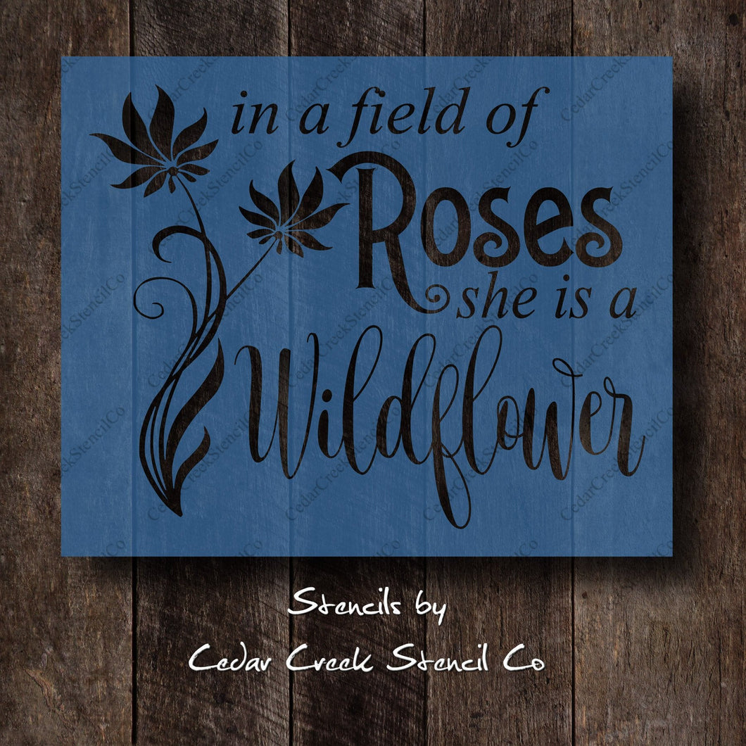 In a field of roses she is a wildflower quote stencil, Reusable Stencil, inspirational stencil, Flower stencil, craft stencil for signs - Cedar Creek Stencil Co.