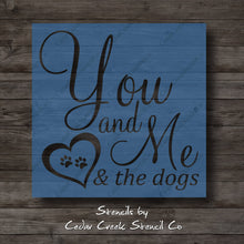 Load image into Gallery viewer, You and Me and the Dogs Stencil, Pet's Stencil, Family Stencil, Fur Baby Stencil, Love Stencil, Reusable  stencil, craft stencil for signs - Cedar Creek Stencil Co.