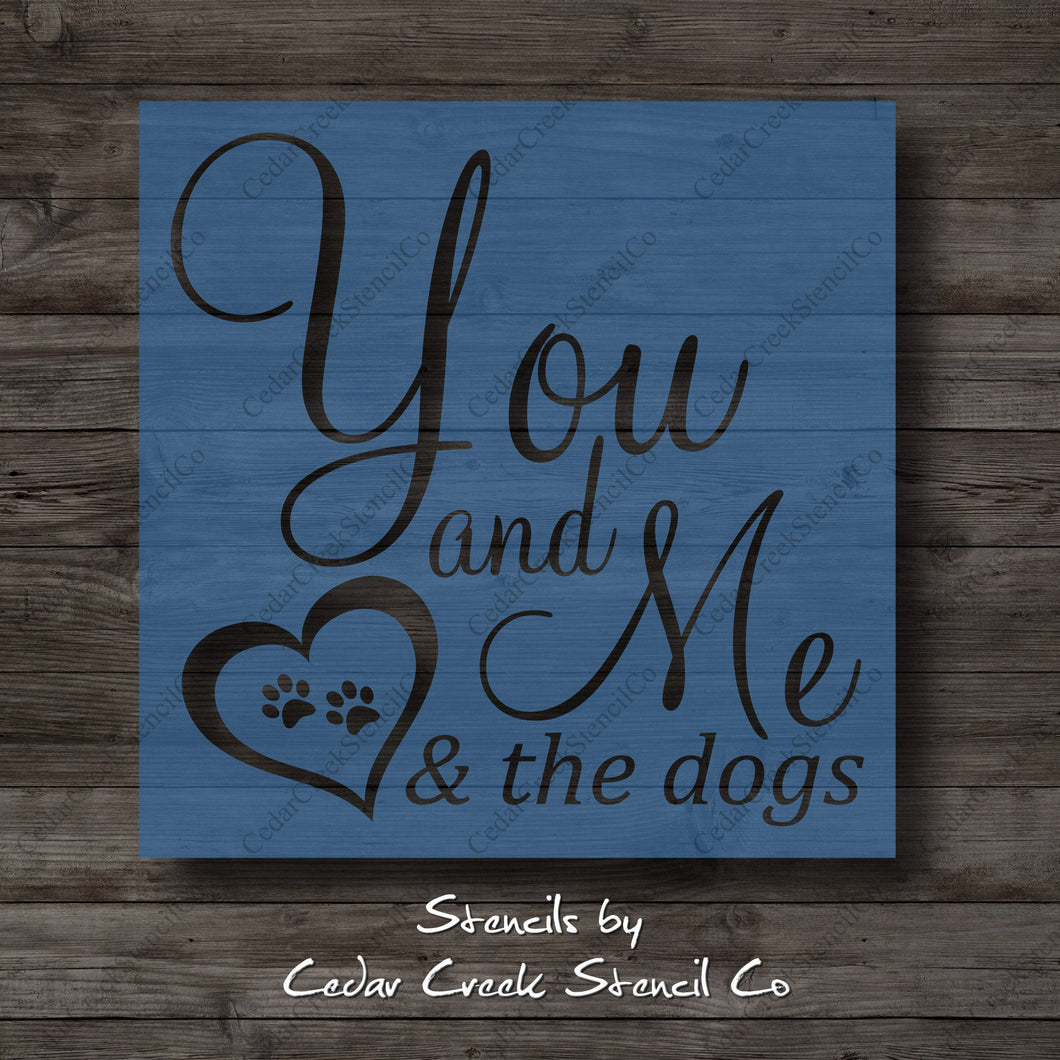 You and Me and the Dogs Stencil, Pet's Stencil, Family Stencil, Fur Baby Stencil, Love Stencil, Reusable  stencil, craft stencil for signs - Cedar Creek Stencil Co.