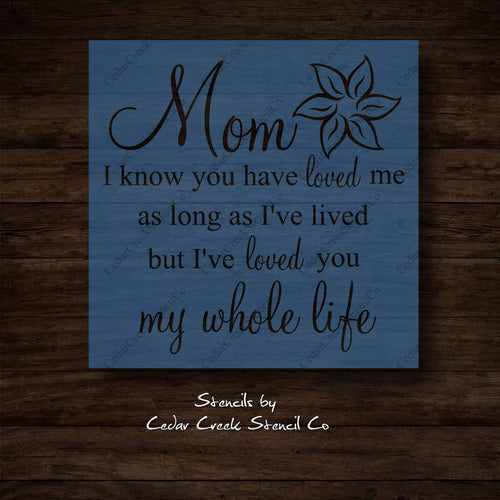 Mothers day stencil, Mom stencil, reusable craft stencil, 7mil mylar stencil, I have loved you my whole life stencil, sign making stencils - Cedar Creek Stencil Co.