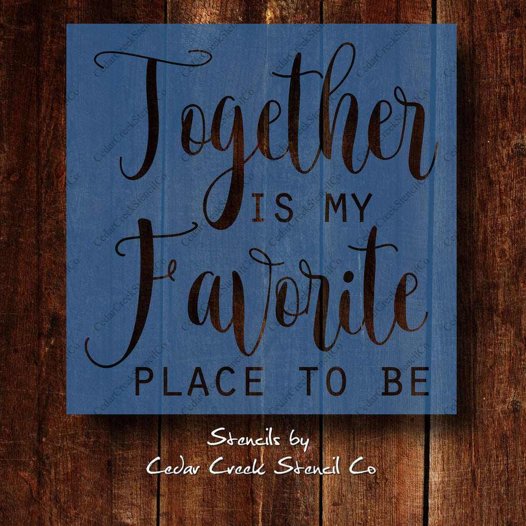 Together Is my favorite place to be Stencil, Reusable Stencil, Romantic Stencil, Love Stencil, Family Stencil, craft stencil for sign making - Cedar Creek Stencil Co.