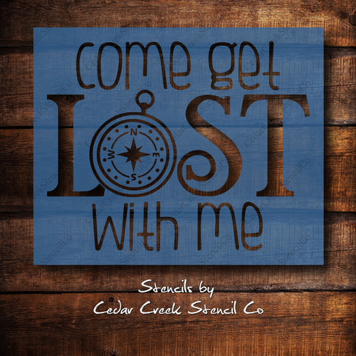 Come Get Lost With Me Stencil, Reusable adventure stencil, camping stencil, outdoors stencil, craft stencil for sign making - Cedar Creek Stencil Co.