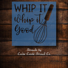 Load image into Gallery viewer, Funny kitchen stencil, Whip it whip it good stencil, reusable blue 7mil mylar stencil, craft stencil for sign making, DIY kitchen decor - Cedar Creek Stencil Co.