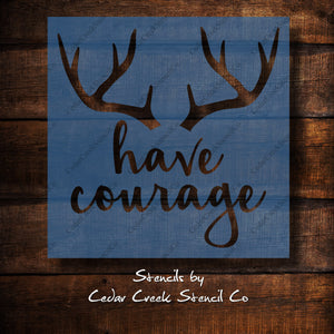 Have courage stencil, antler stencil, buck antler stencil, nursery baby's room stencil, craft stencil, reusable mylar stencil - Cedar Creek Stencil Co.