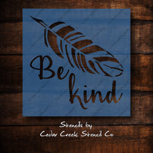 Load image into Gallery viewer, Be Kind stencil, Feather stencil, Nursery decor stencil, Sign making stencil, reusable mylar stencil,  sign making stencil, craft stencil - Cedar Creek Stencil Co.
