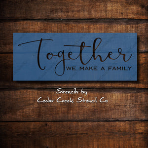 Together we make a family stencil, Family stencil, Blended family stencil, reusable 7mil mylar craft stencil for sign making, diy home decor - Cedar Creek Stencil Co.